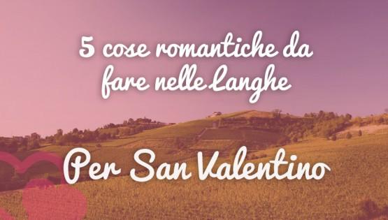 5 cose romantiche da fare nelle Langhe per S. Valentino