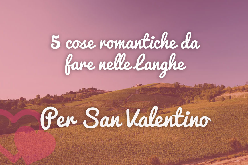 5 romantic things to do in the langhe for valentines day langhe.net